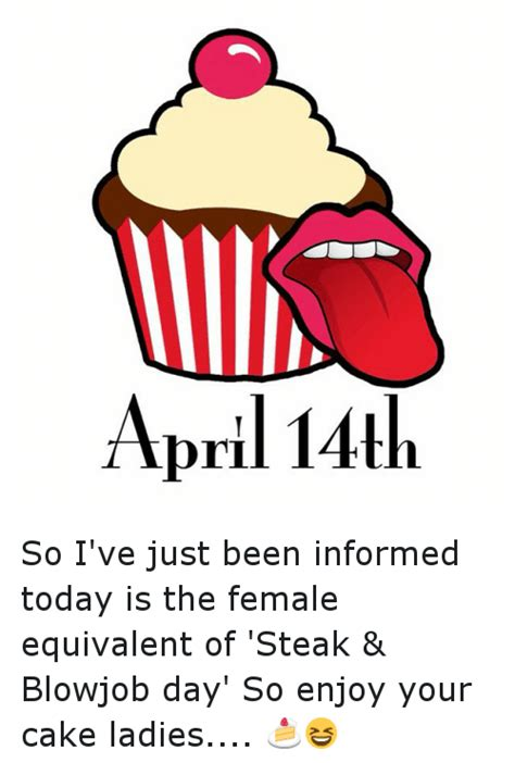 Steak And Bj Meme - april 14th so i ve just been informed today is the female