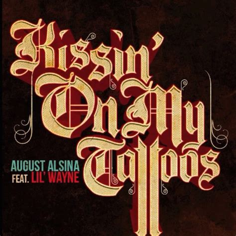 august alsina kissin on my tattoos new august alsina feat lil wayne kissin on my