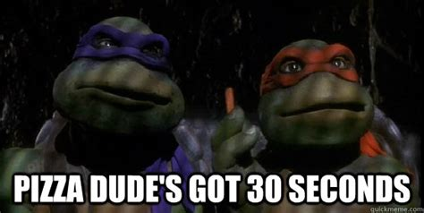 Tmnt Meme - pizza dude s got 30 seconds tmnt quickmeme