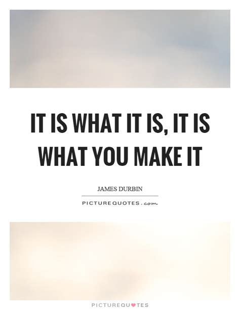 it is what it is it is what you make it picture quotes