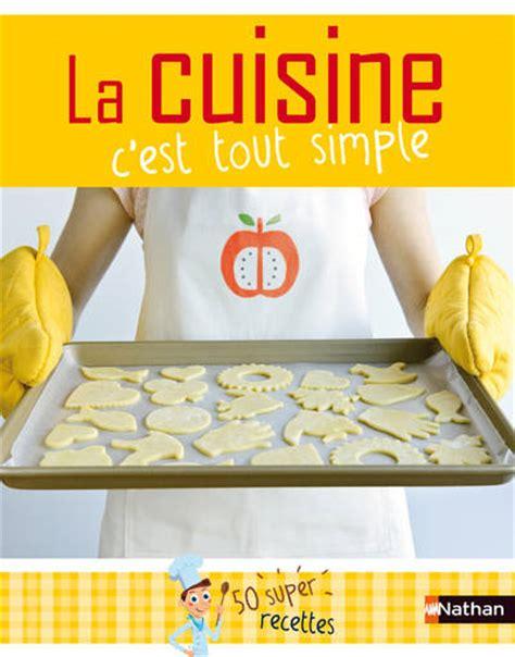 la cuisine c est simple livre la cuisine c est tout simple 50 recettes