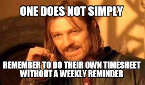 Timecard Meme - meme creator one does not simply remember to do their