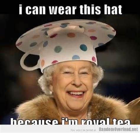 can wear this hat because i m royal tea queen elizabeth