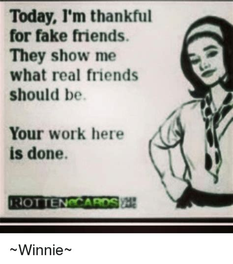 Fake Friend Meme - today i m thankful for fake friends they show me what real
