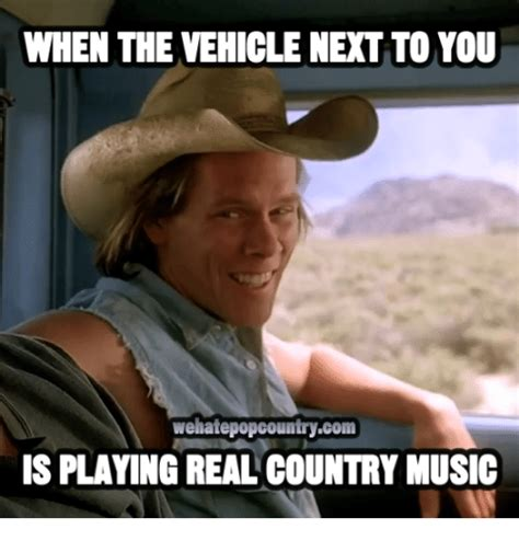 country memes when the vehicle next to you wehatepopcountrycom is