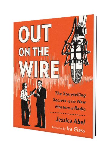 out on the wire the storytelling secrets of the new masters of radio out on the wire book cover