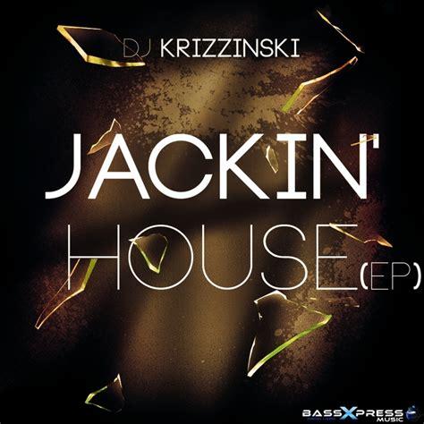 Jackin House Ep By Dj Krizzinski On Mp3 Wav Flac Aiff Alac At Juno Download