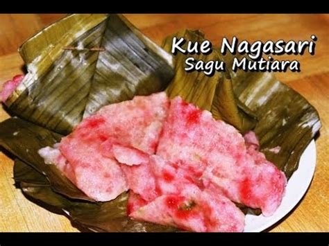 cara membuat jajanan pasar dari sagu mutiara resep dan cara mudah membuat kue nagasari dari sagu
