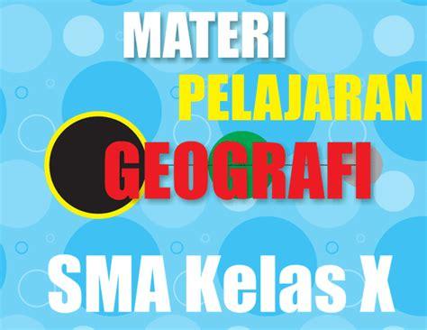 Geografi Sma Kelas X materi geografi sma kelas x semester 1 2 lengkap