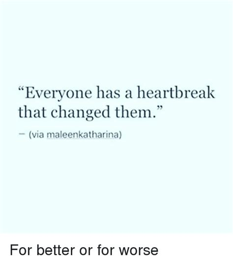 Heart Break Memes - everyone has a heartbreak that changed them via