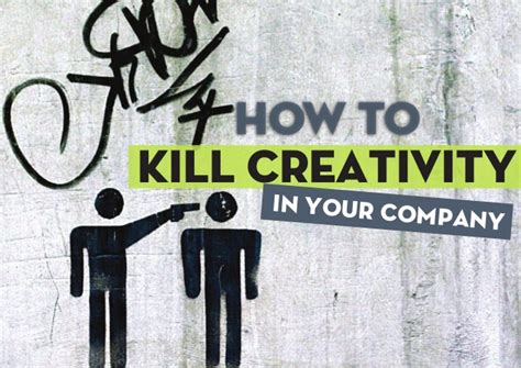 how to kill your how to kill creativity in your organization