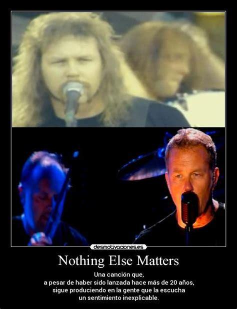 else matters nothing else matters desmotivaciones