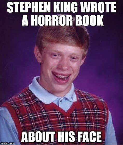 Stephen King Meme - bad luck brian meme imgflip