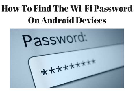 find wifi password android how to find and show the wi fi password on android the