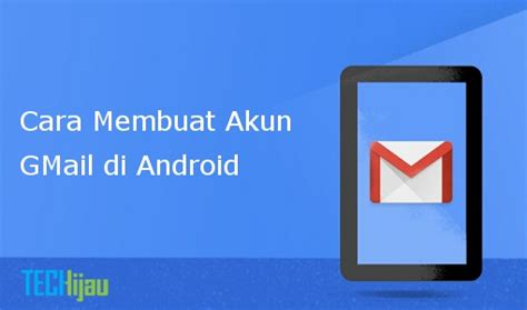 cara membuat akun gmail baru pada android cara membuat akun email baru menggunakan android techijau