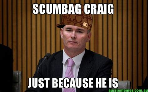 Craig Meme - scumbag craig just because he is scumbag craig