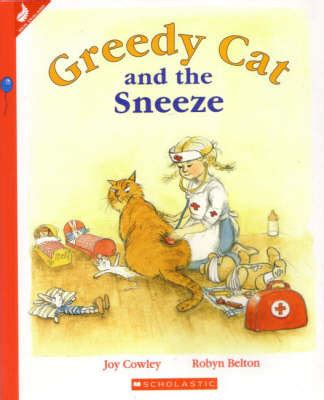 the sneeze books greedy cat and the sneeze by cowley 9781869436889