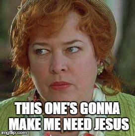 Need Jesus Meme - waterboy mom imgflip