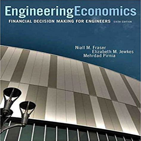 Economics Engineering 6 engineering economics financial decision for