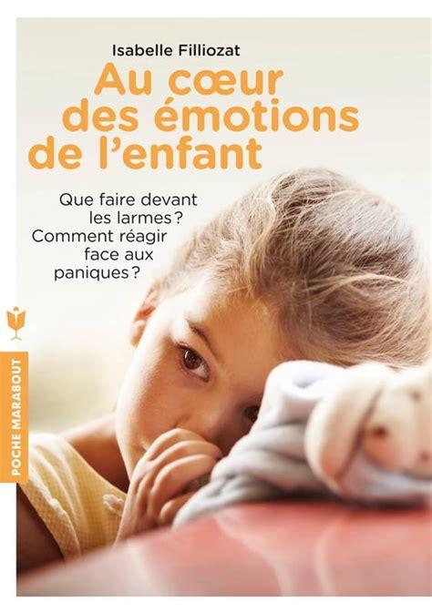 libro au coeur des saveurs livre au coeur des 233 motions de l enfant isabelle filliozat marabout enfant education