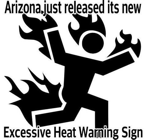 Arizona Heat Meme - arizona heat got me like