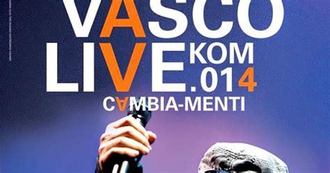 scaletta vasco live kom 014 riflettori su di arosio vasco live kom 014 le info