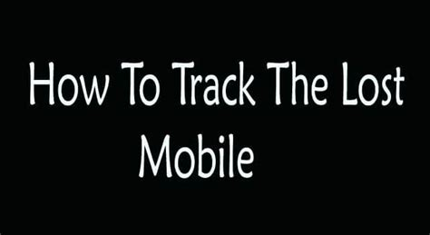 track lost mobile phone 5 best ways to track lost mobile phone howflux