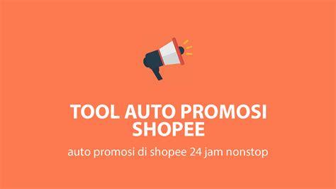 Tool Auto Promosi Multi Produk tool auto promo shopee