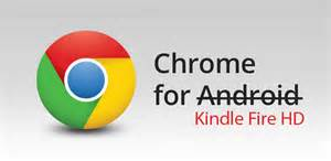 Google chrome browser for kindle fire hd android cowboyandroid