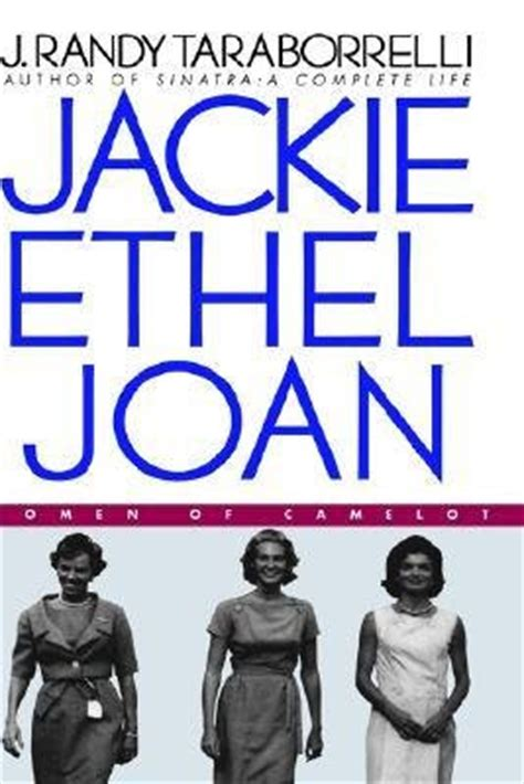 Jackie Ethel Joan Of Camelot highness of one can t help but what if