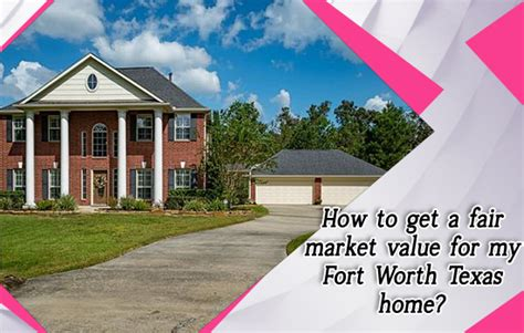 how to get a fair market value for my fort worth
