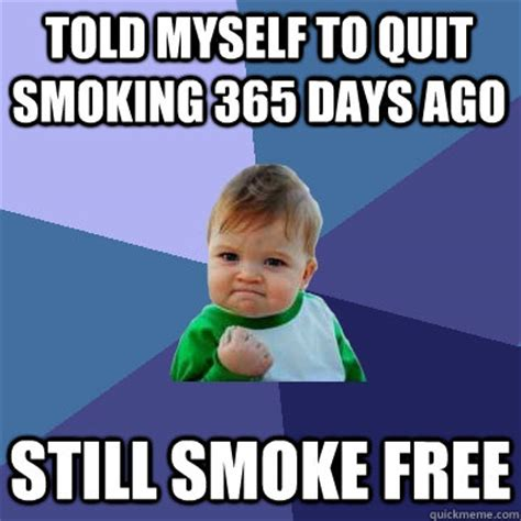 Stop Smoking Memes - told myself to quit smoking 365 days ago still smoke free success kid quickmeme