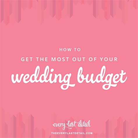 Wedding Budget Out Of by How To Get The Most Out Of Your Wedding Budget Every