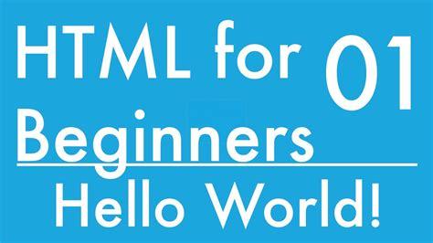 html tutorial hello world basics of html tutorial 1 introduction and hello world