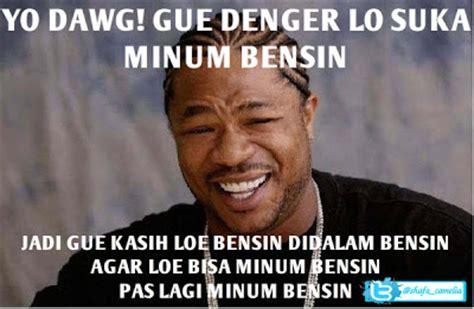 Mentahan Meme - komik meme curan indonesia yo dawg bensin