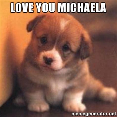Michaela Meme - love you michaela cute puppy meme generator