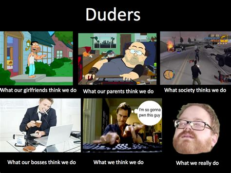 What We Think We Do Meme - what they think we do off topic giant bomb