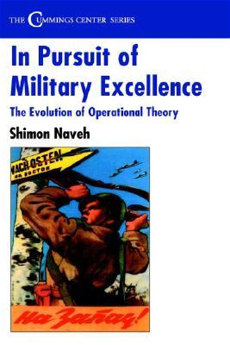 The Pursuit Of Excellence Essay by In Pursuit Of Excellence The Evolution Of Operational Theory By Shimon Naveh Reviews