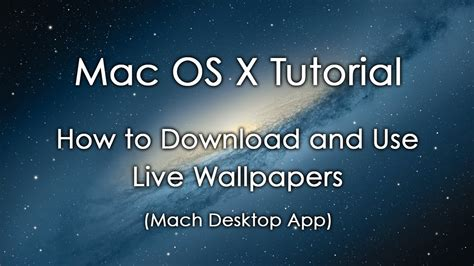 xp tutorial os x mac os x tutorial how to download and use live wallpapers