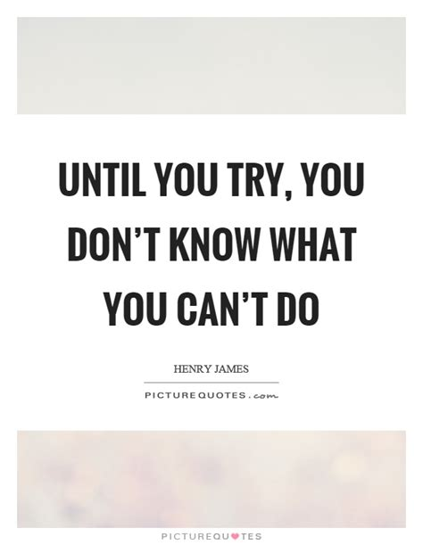 until you try you don t know what you can t do picture