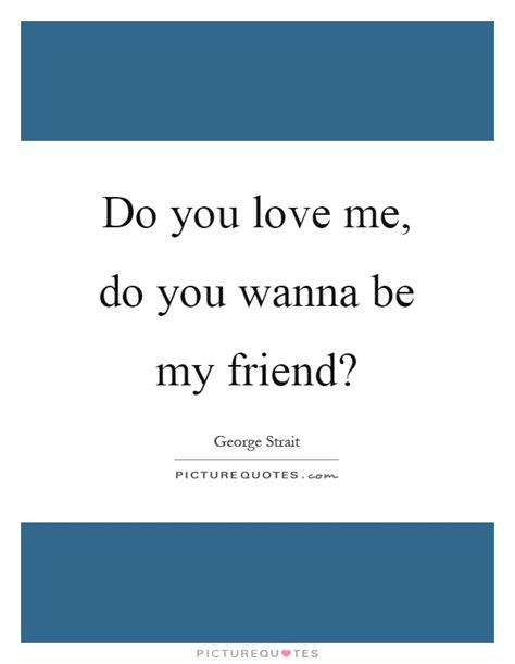 wanna be my quotes do you me do you wanna be my friend picture quotes