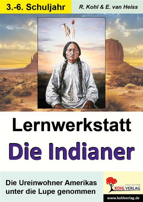 wann lebten die indianer lernwerkstatt die indianer unterrichtsmaterial und