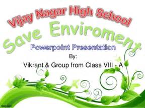 Essay On Our Environment For Class 6 by Save Environment Ppt