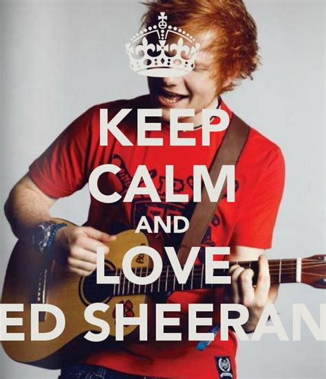 ed sheeran i love you keep calm and love ed sheeran keep calm and carry on