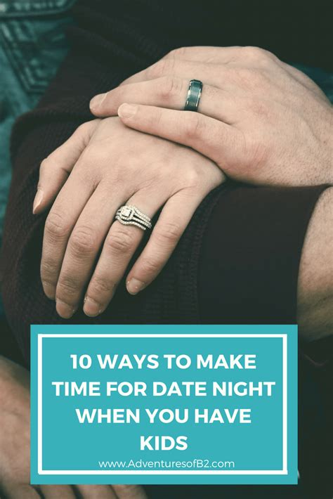 10 Ways To Make A Go You by 10 Ways To Make Time For Date As A Parent