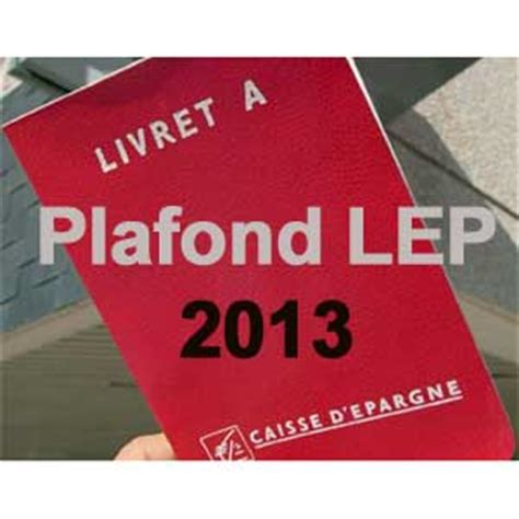 Montant Plafond Lep by Plafond Lep 2013 Livret Epargne Populaire