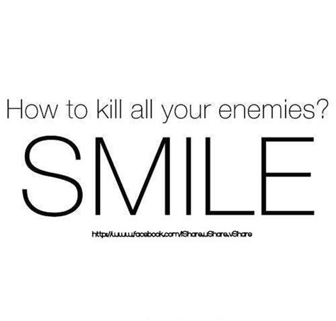 how to kill your how to kill all your enemies smile quotespictures