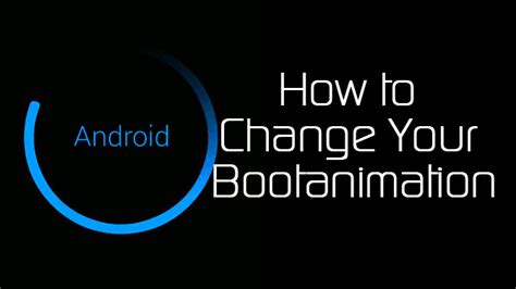 change layout with animation android how to change your boot animation xdatv