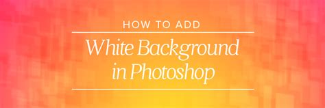 how to add background in photoshop how to add white background in photoshop for photographers