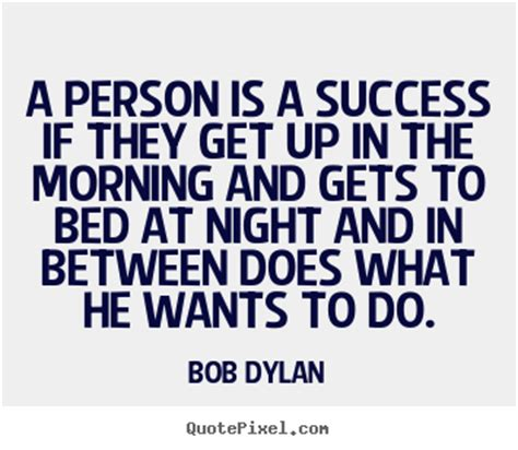 what he wants in bed success quotes a person is a success if they get up in